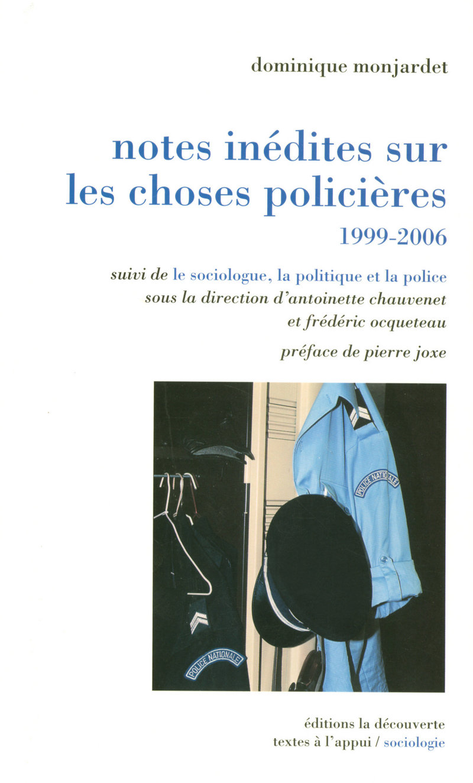 Notes inédites sur les choses policières, 1999-2006 - Antoinette CHAUVENET, Dominique MONJARDET, Frédéric OCQUETEAU
