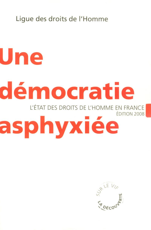 Une démocratie asphyxiée -  LDH (LIGUE DES DROITS DE L'HOMME)