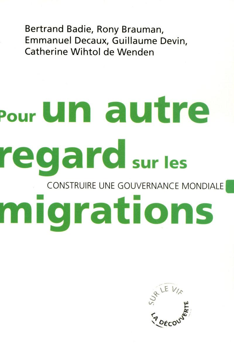Pour un autre regard sur les migrations - Bertrand BADIE, Rony BRAUMAN, Emmanuel DECAUX , Catherine WIHTOL DE WENDEN, Guillaume DEVIN