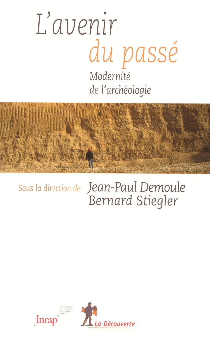 L'avenir du passé - Jean-Paul DEMOULE, Bernard STIEGLER