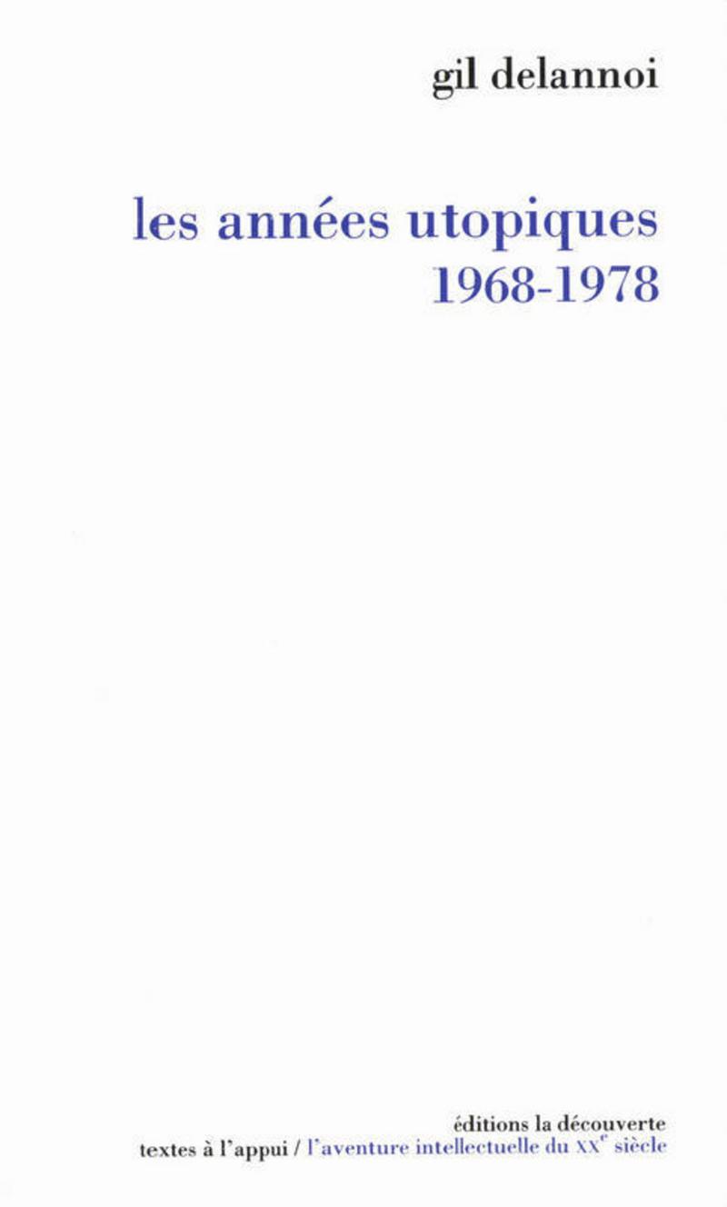 Les années utopiques, 1968-1978 - Gil DELANNOI