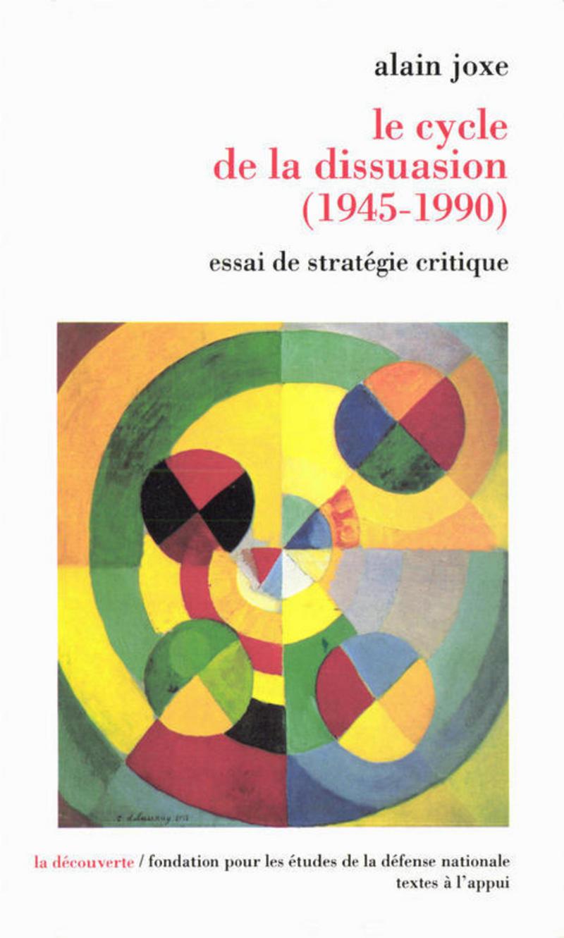 Le cycle de la dissuasion, 1945-1990 - Alain JOXE