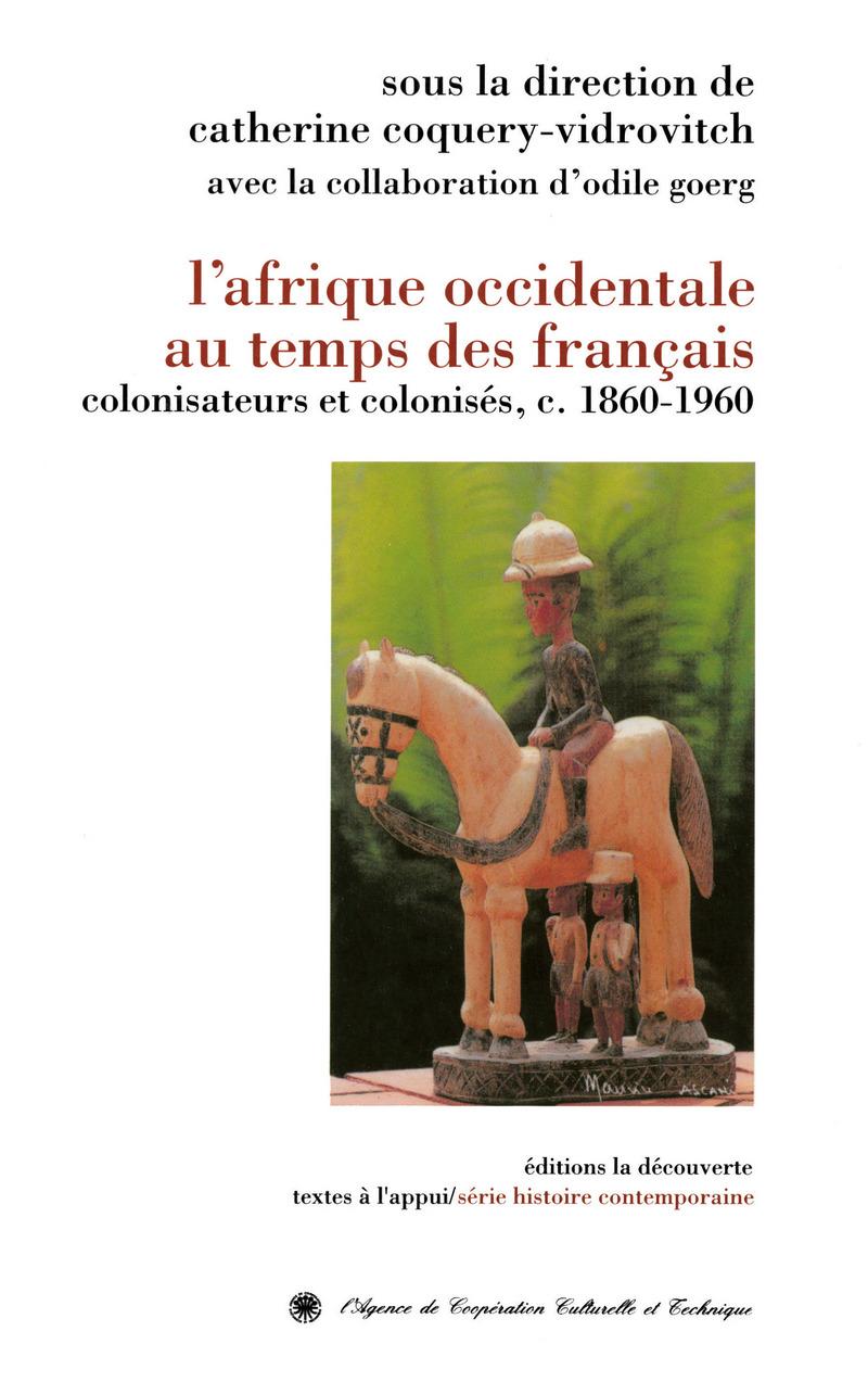 L'Afrique occidentale au temps des Français - Catherine COQUERY-VIDROVITCH