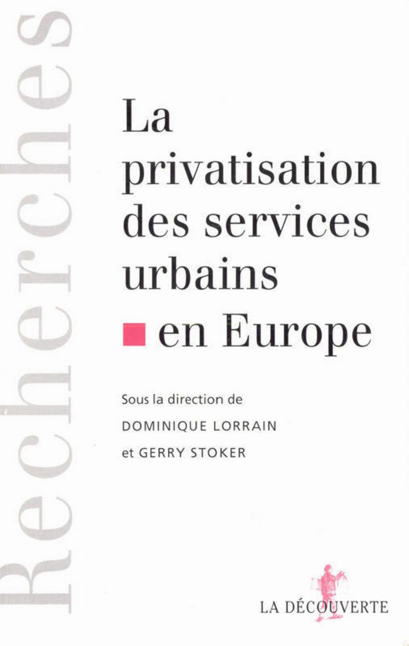 La privatisation des services urbains en Europe - Dominique LORRAIN, Gerry STOKER