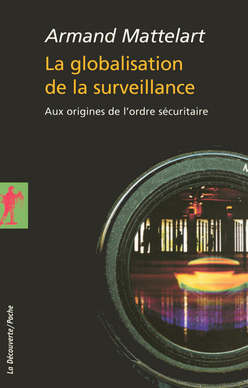 La globalisation de la surveillance - Armand MATTELART