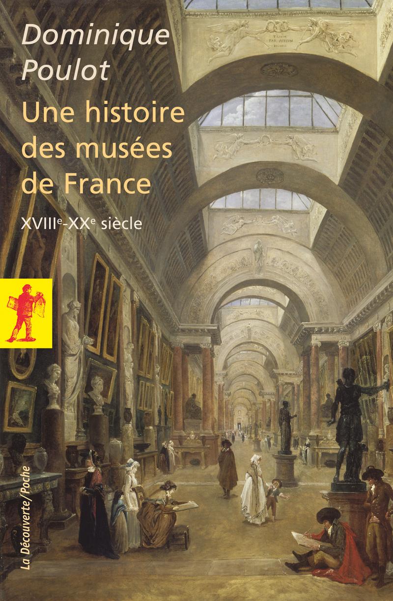 Une histoire des musées de France, XVIIIe - XXe siècle - Dominique POULOT