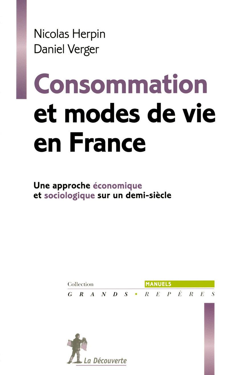 Consommation et modes de vie en France - Daniel VERGER, Nicolas HERPIN