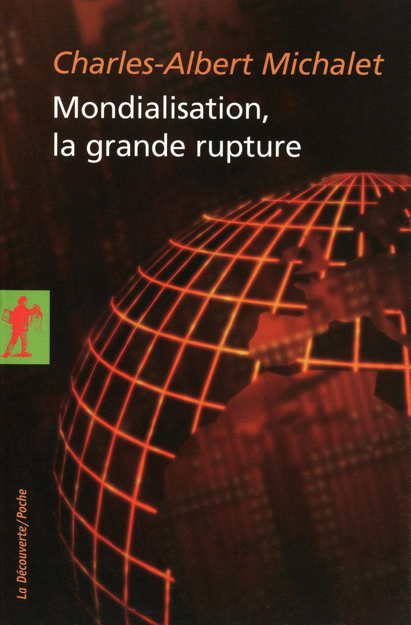 Mondialisation, la grande rupture - Charles-Albert MICHALET