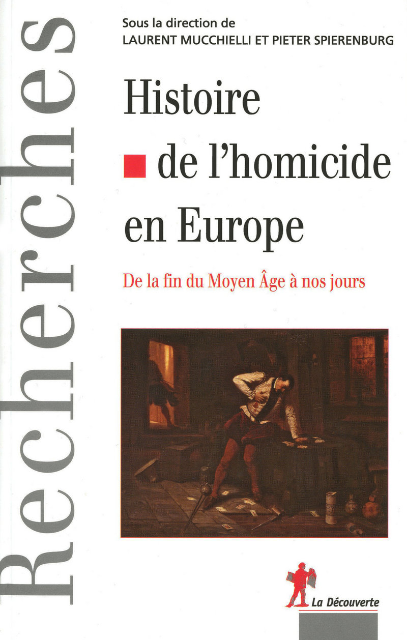 Histoire de l'homicide en Europe - Laurent MUCCHIELLI, Pieter SPIERENBURG