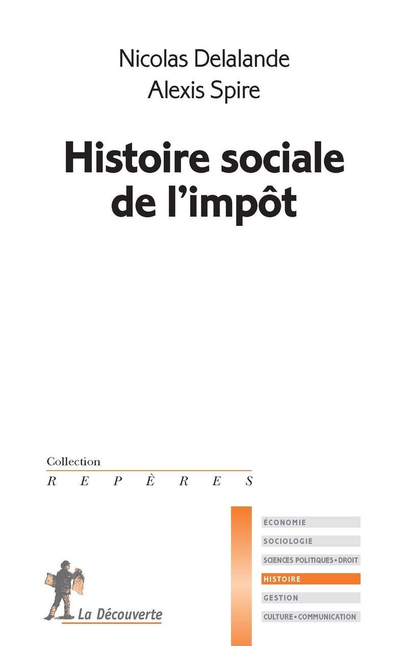 Histoire sociale de l'impôt - Nicolas DELALANDE, Alexis SPIRE