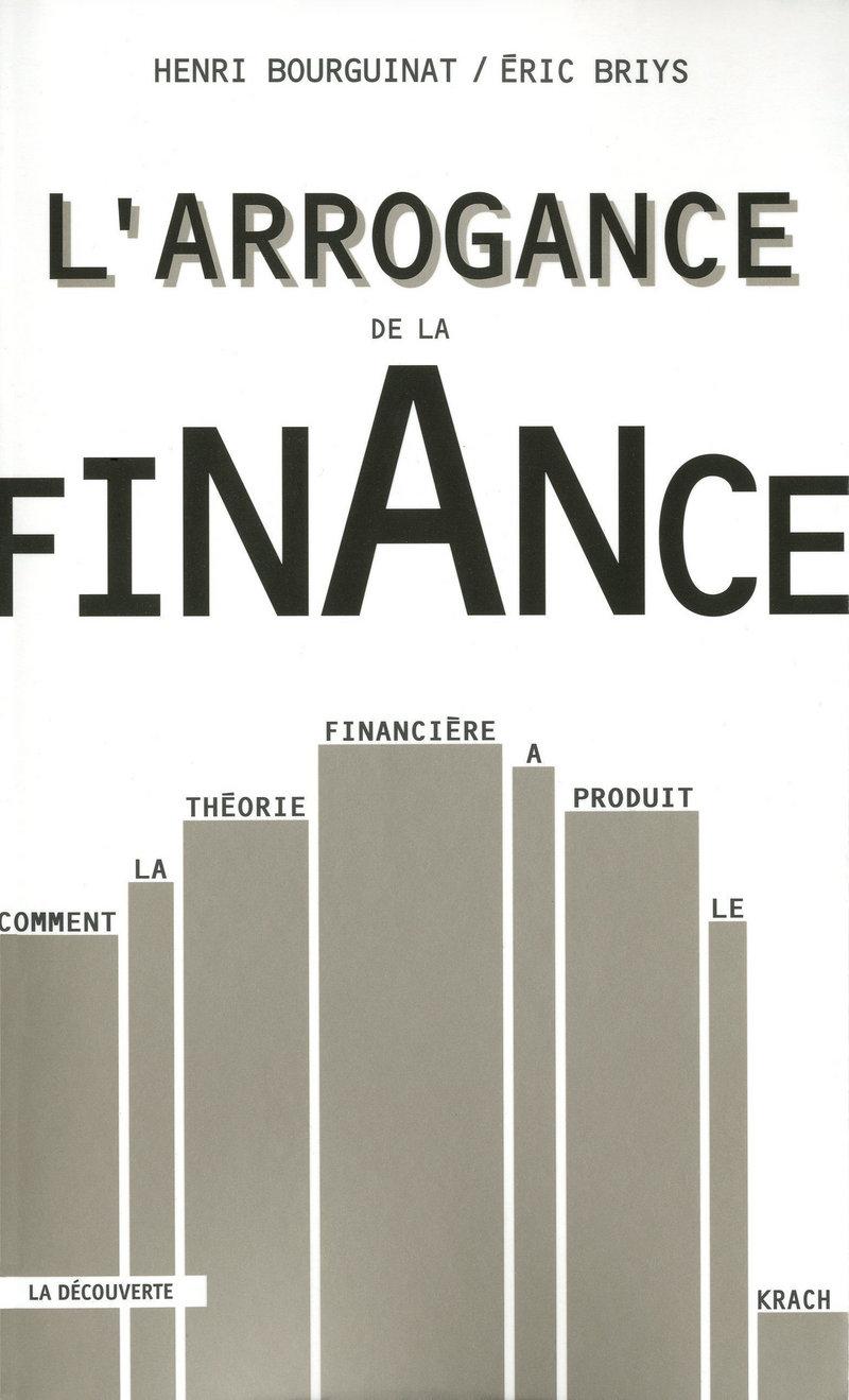 L'arrogance de la finance - Henri BOURGUINAT, Éric BRIYS