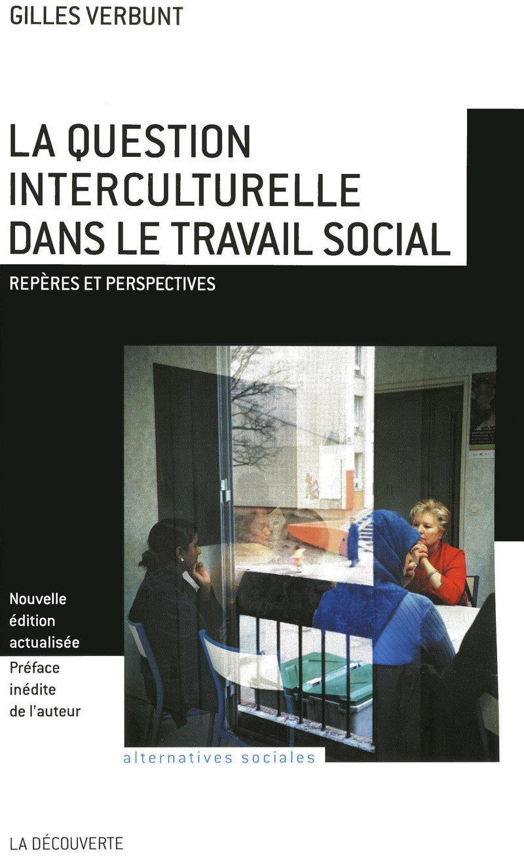 La question interculturelle dans le travail social - Gilles VERBUNT