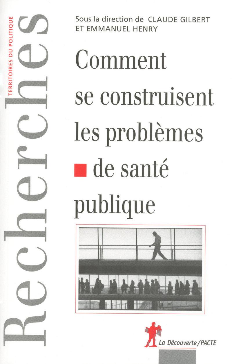 Comment se contruisent les problèmes de santé publique - Claude GILBERT, Emmanuel HENRY
