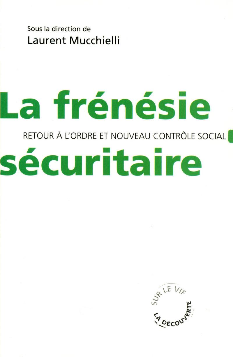 La frénésie sécuritaire - Laurent MUCCHIELLI