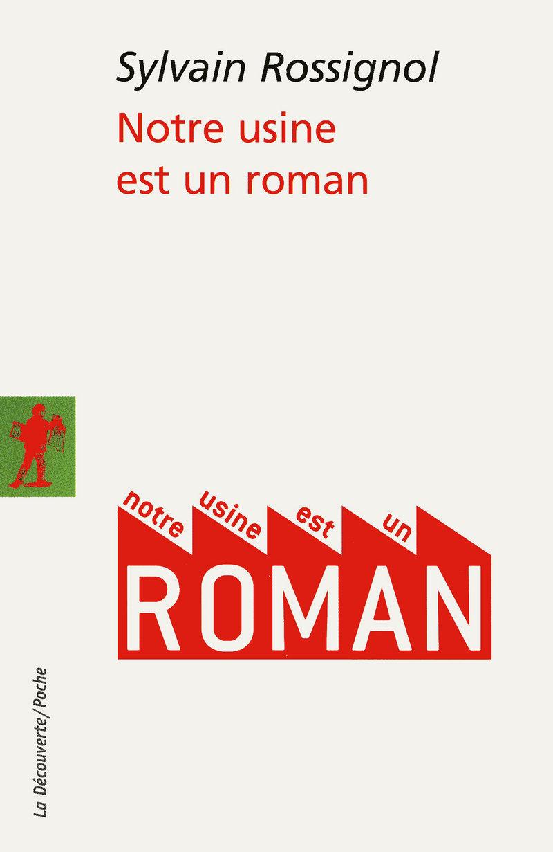 Notre usine est un roman - Sylvain ROSSIGNOL
