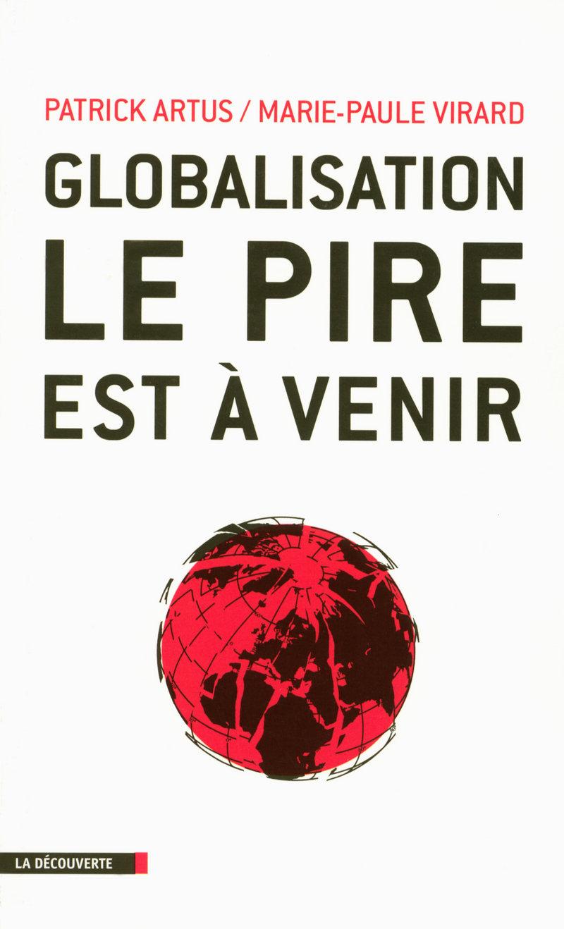 Globalisation, le pire est à venir - Patrick ARTUS, Marie-Paule VIRARD