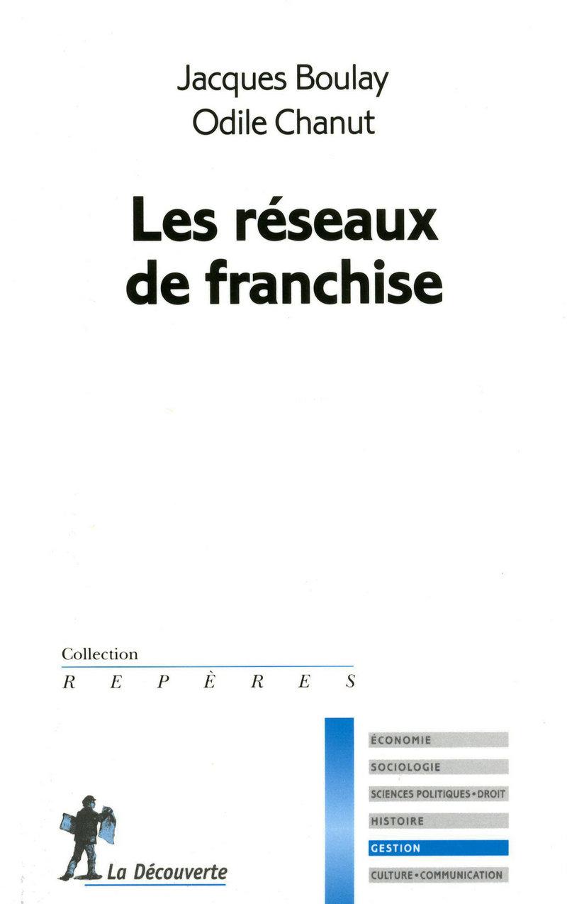 Les réseaux de franchise - Jacques BOULAY, Odile CHANUT