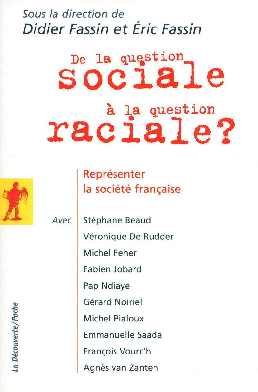 De la question sociale à la question raciale ? - Didier FASSIN, Éric FASSIN