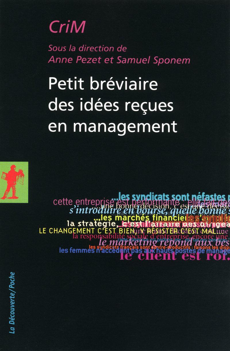 Petit bréviaire des idées reçues en management -  CriM (CRITIQUE ET MANAGEMENT), Anne PEZET, Samuel SPONEM