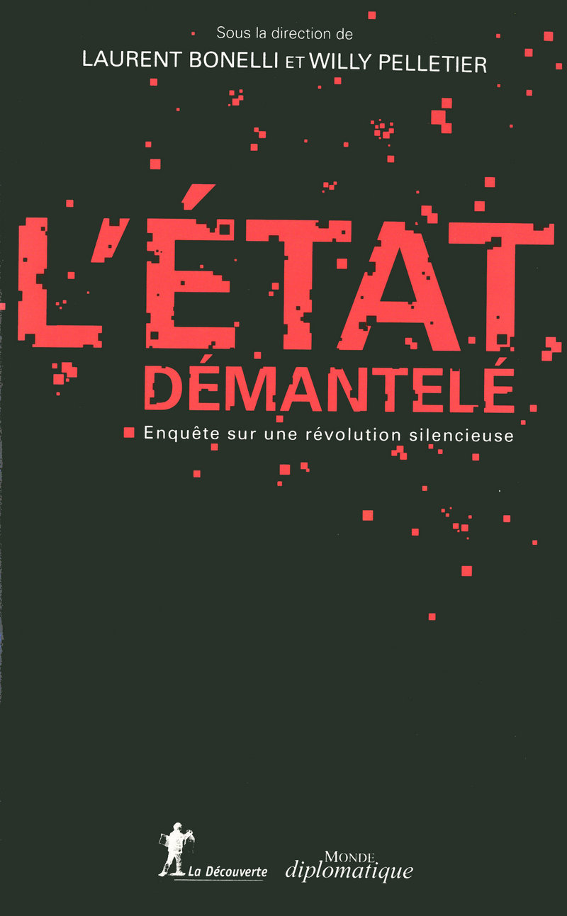 L'État démantelé - Laurent BONELLI, Willy PELLETIER