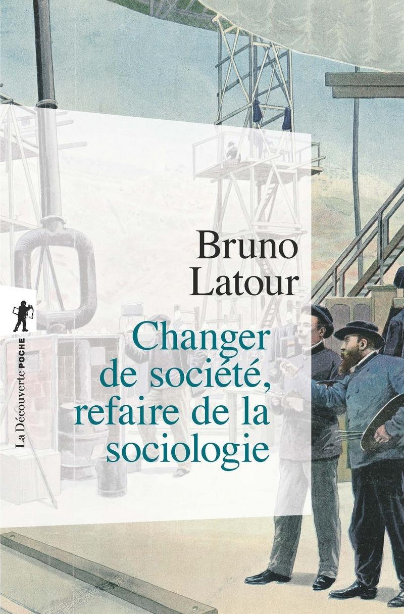 Changer de société, refaire de la sociologie - Bruno LATOUR