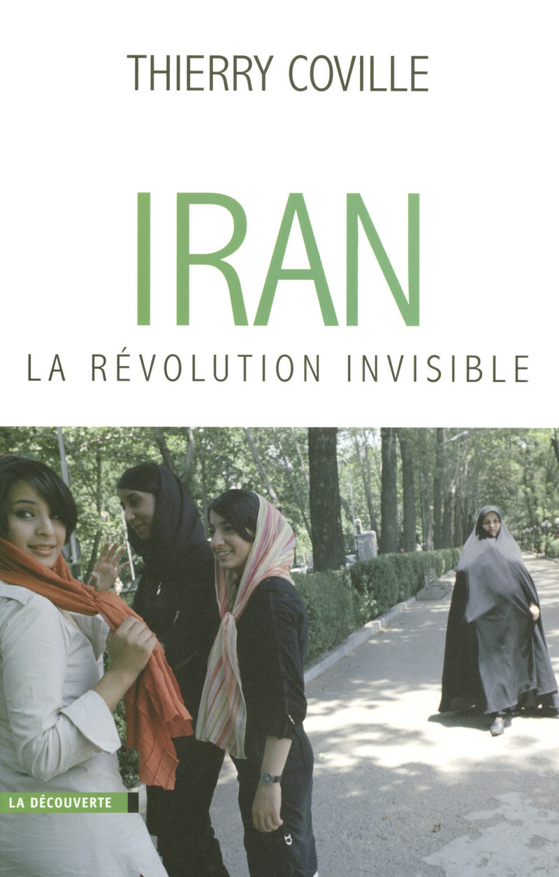 Iran, la révolution invisible - Thierry COVILLE