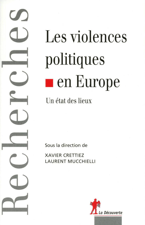 Les violences politiques en Europe - Xavier CRETTIEZ, Laurent MUCCHIELLI