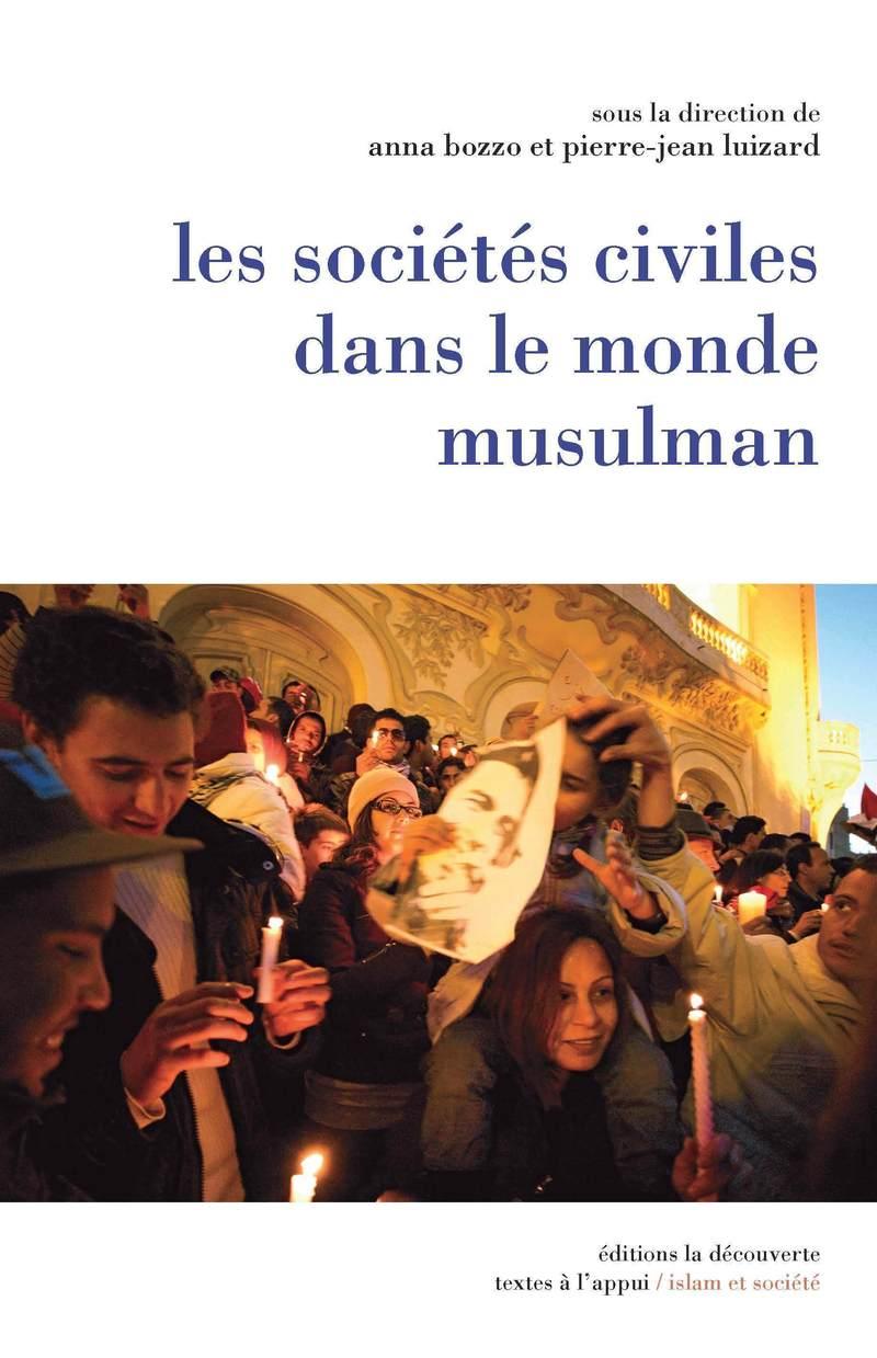 Les sociétés civiles dans le monde musulman - Anna BOZZO, Pierre-Jean LUIZARD