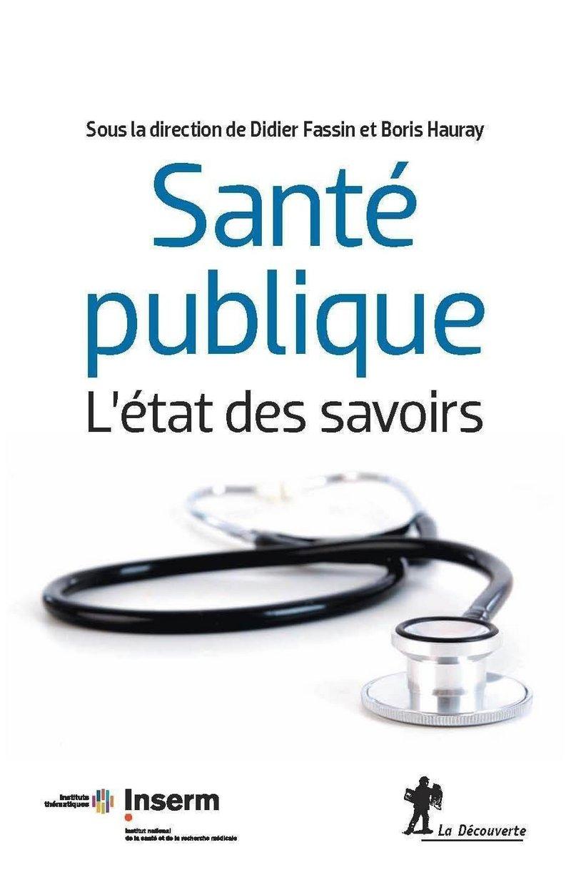 Santé publique, l'état des savoirs - Didier FASSIN, Boris HAURAY