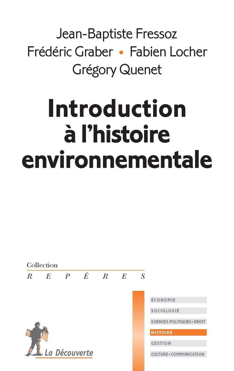 Introduction à l'histoire environnementale - Jean-Baptiste FRESSOZ, Frédéric GRABER, Fabien LOCHER, Grégory QUENET