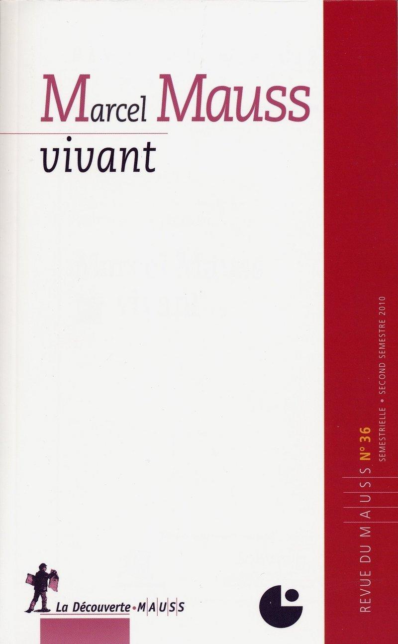 Marcel Mauss vivant -  REVUE DU M.A.U.S.S.