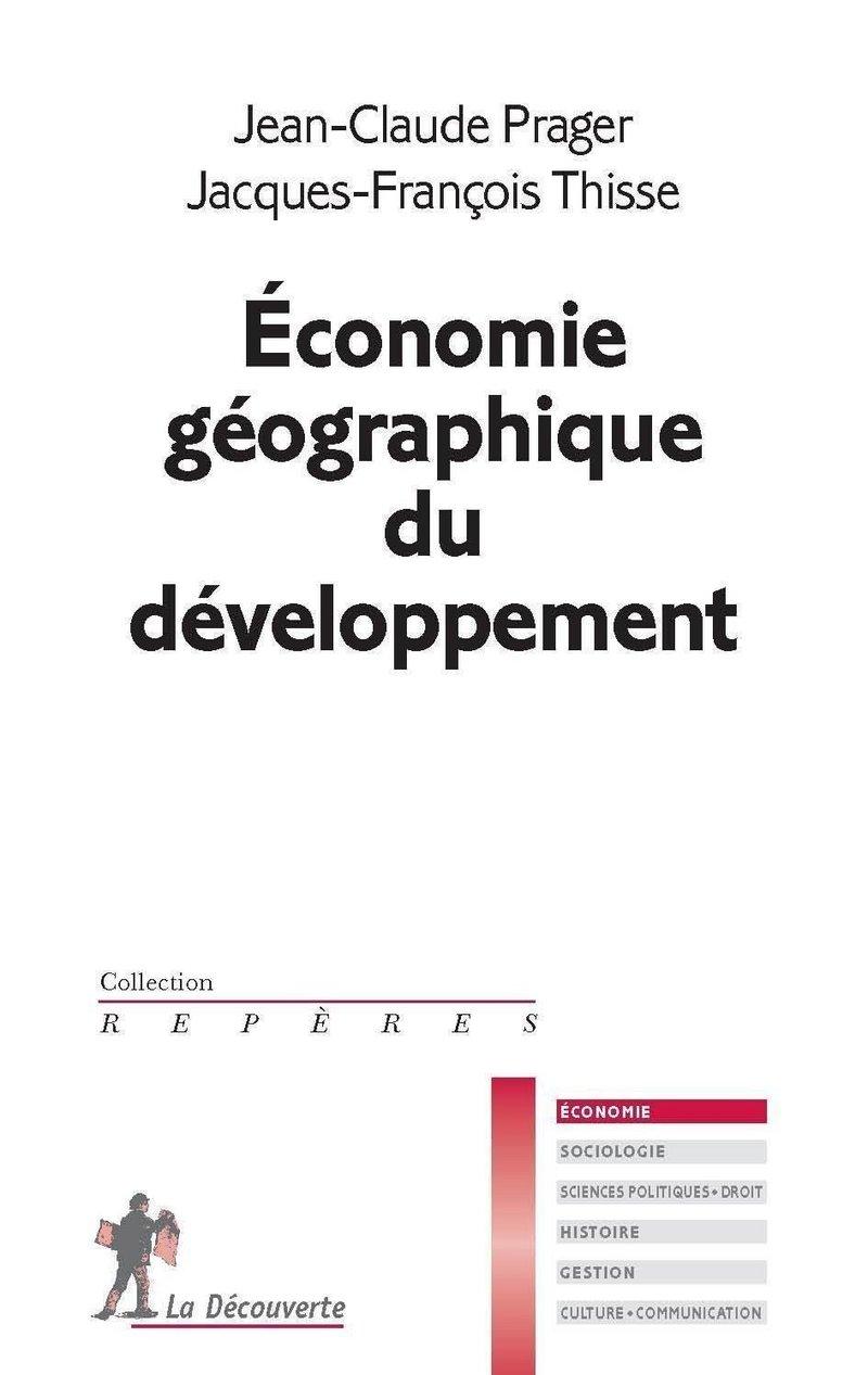 Économie géographique du développement - Jean-Claude PRAGER, Jacques-François THISSE
