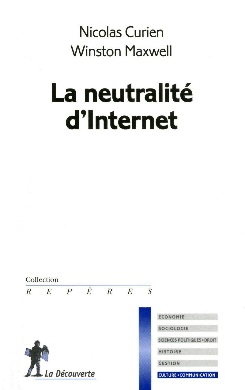 La neutralité d'Internet - Nicolas CURIEN, Winston MAXWELL