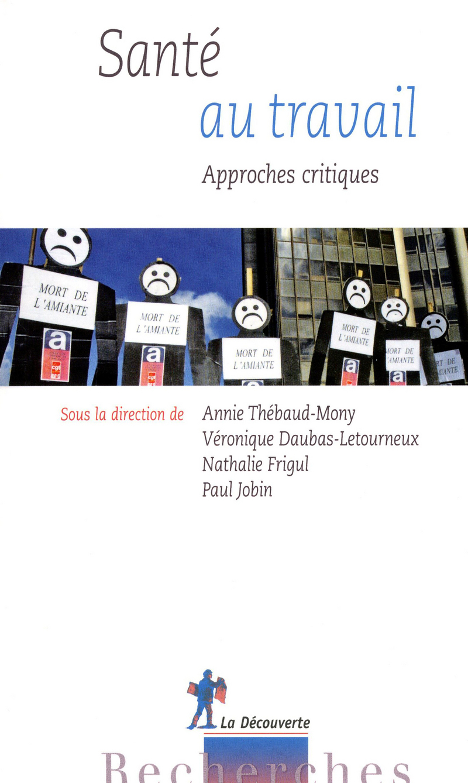 Santé au travail - Véronique DAUBAS-LETOURNEUX, Nathalie FRIGUL, Paul JOBIN, Annie THÉBAUD-MONY
