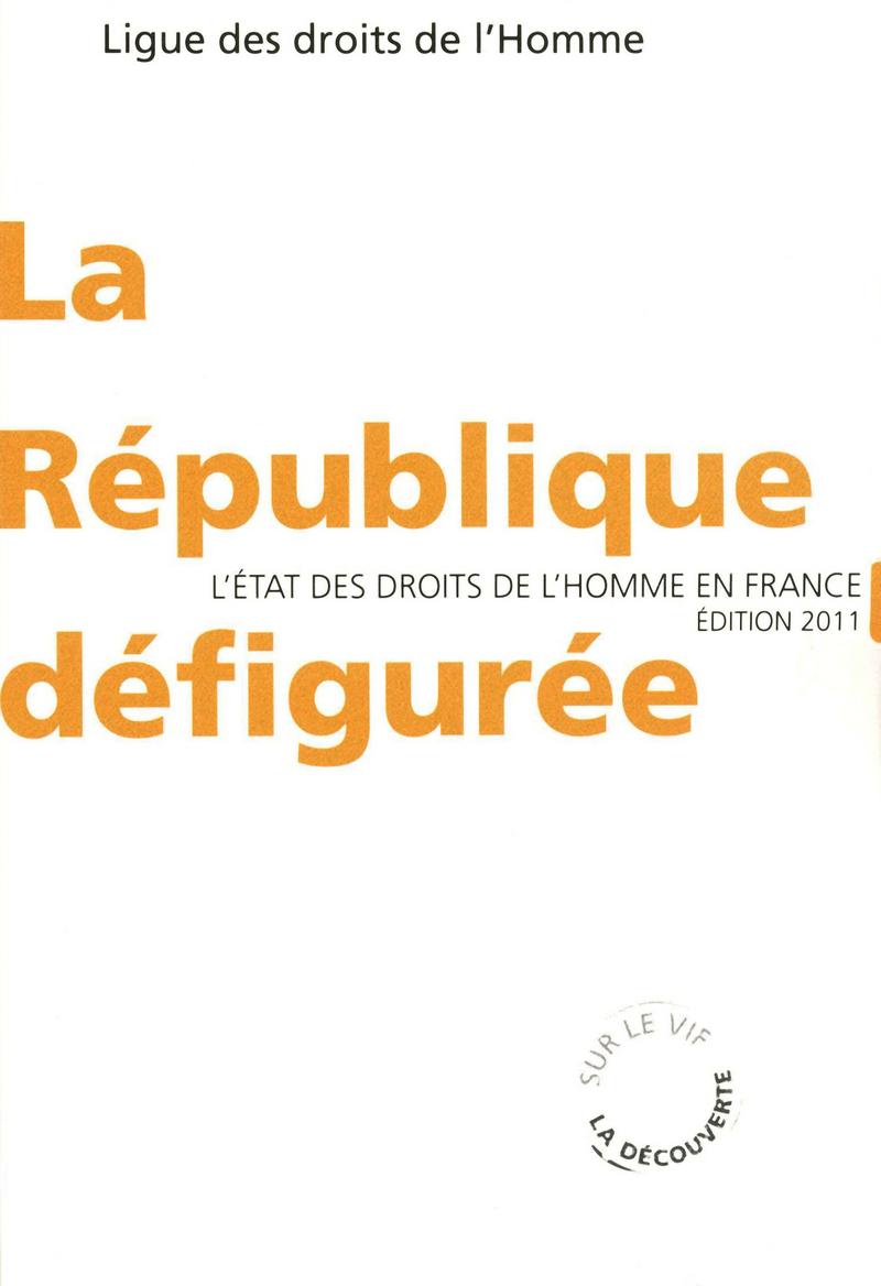 La République défigurée -  LDH (LIGUE DES DROITS DE L'HOMME)