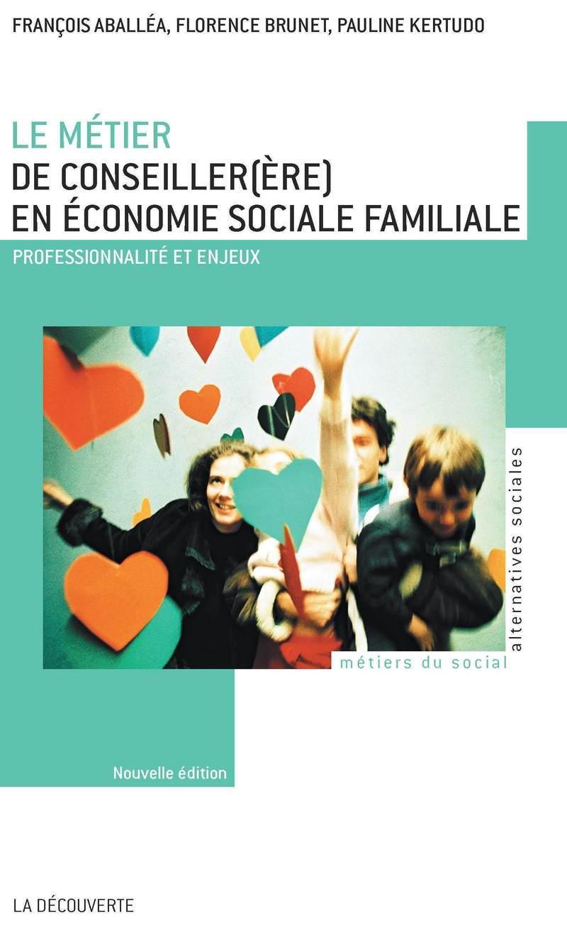 Le métier de conseiller(ère) en économie sociale familiale - François ABALLÉA, Florence BRUNET, Pauline KERTUDO