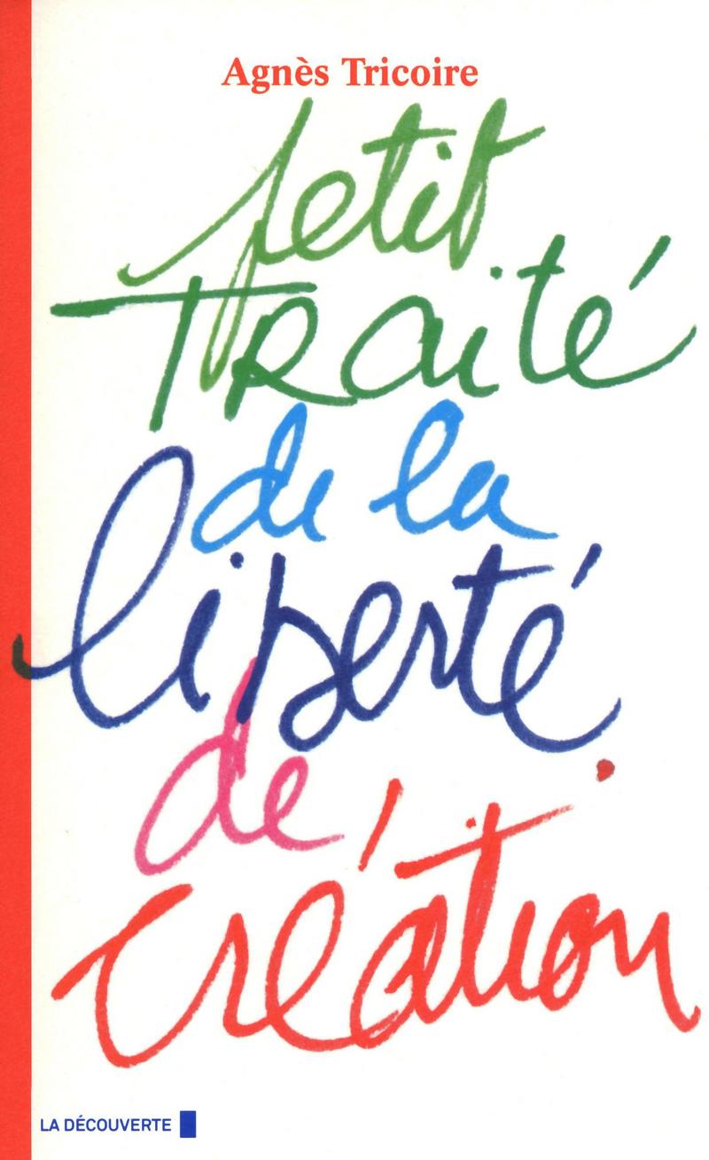 Petit traité de la liberté de création - Agnès TRICOIRE