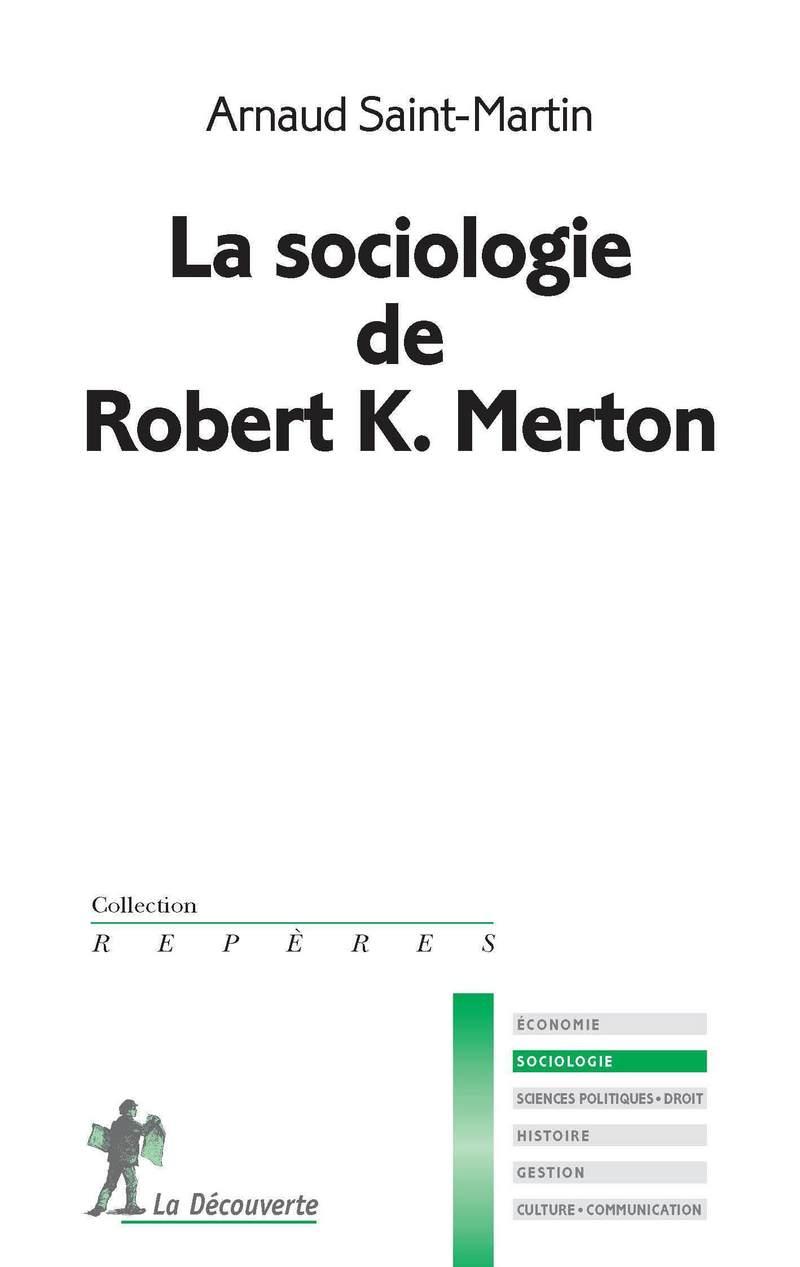 La sociologie de Robert K. Merton - Arnaud SAINT-MARTIN