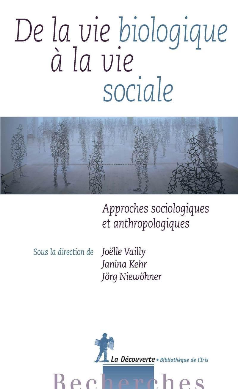 De la vie biologique à la vie sociale - Janina KEHR, Jörg NIEWÖHNER, Joëlle VAILLY