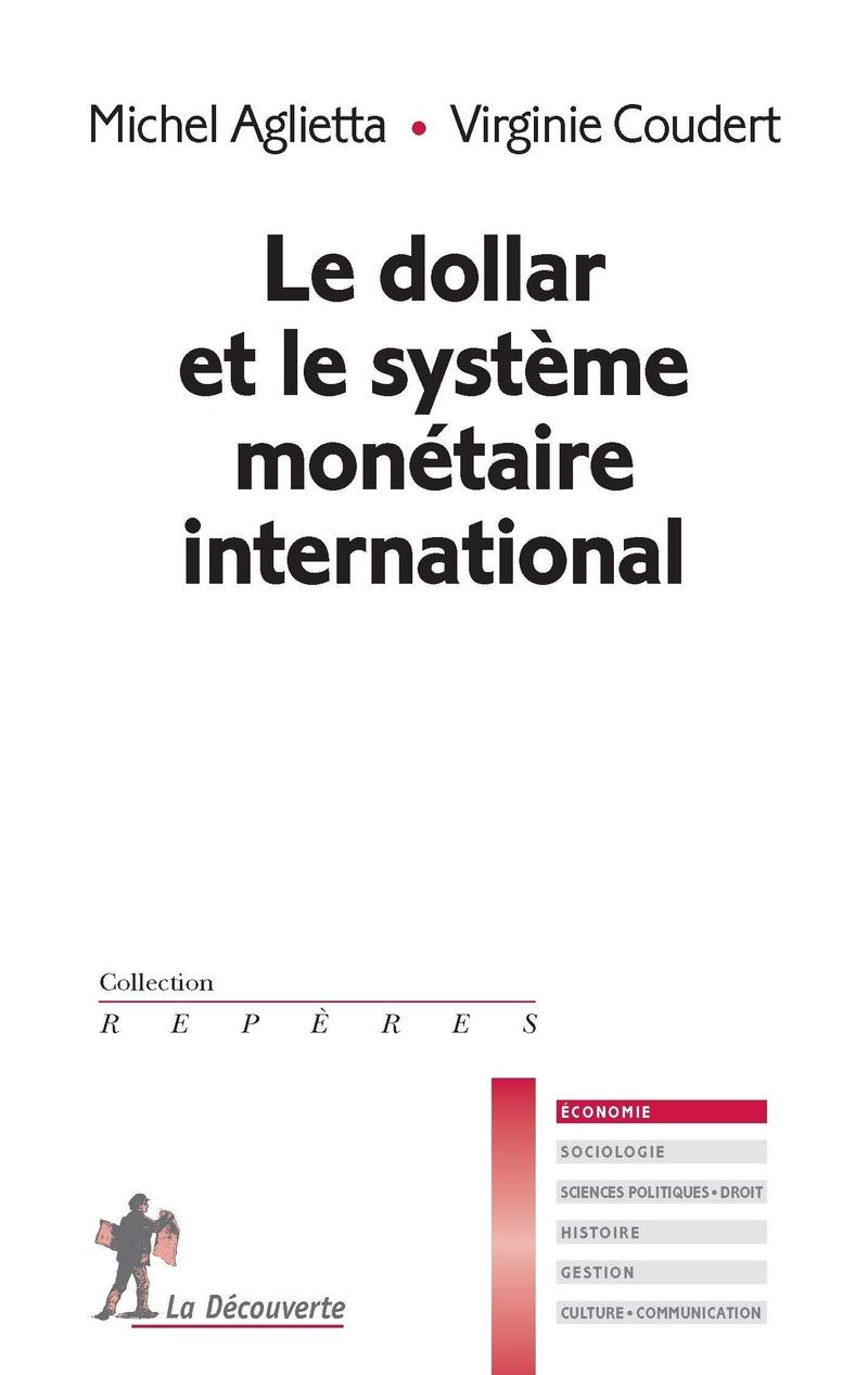 Le dollar et le système monétaire international - Michel AGLIETTA, Virginie COUDERT