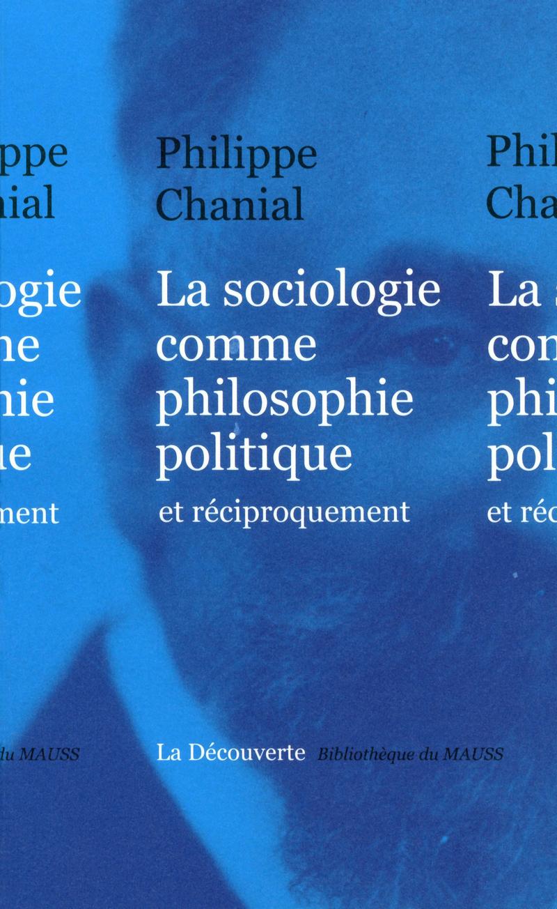 La sociologie comme philosophie politique - Philippe CHANIAL
