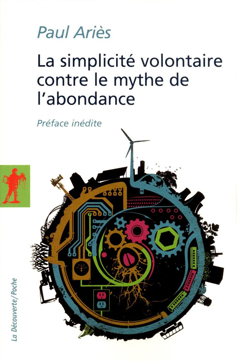La simplicité volontaire contre le mythe de l'abondance - Paul ARIÈS