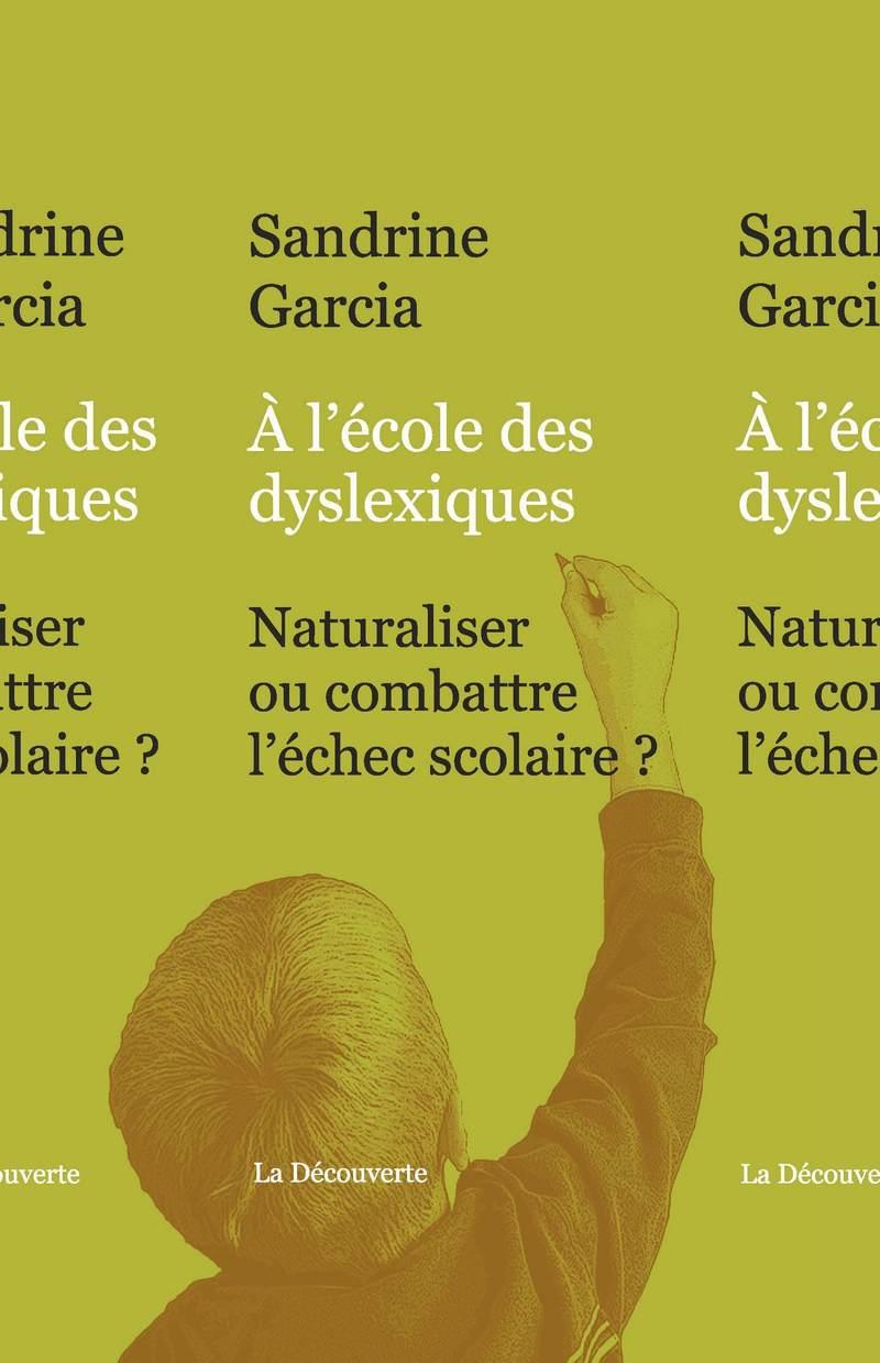À l'école des dyslexiques - Sandrine GARCIA