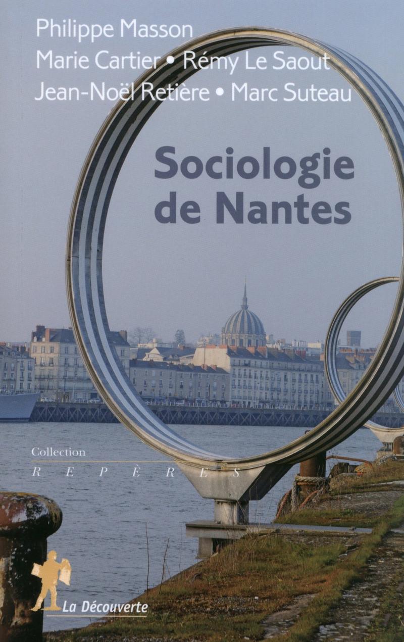Sociologie de Nantes - Marie CARTIER, Rémy LE SAOUT, Philippe MASSON, Jean-Noël RETIÈRE, Marc SUTEAU