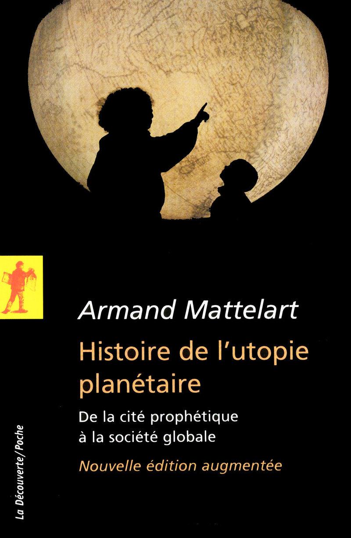 Histoire de l'utopie planétaire - Armand MATTELART
