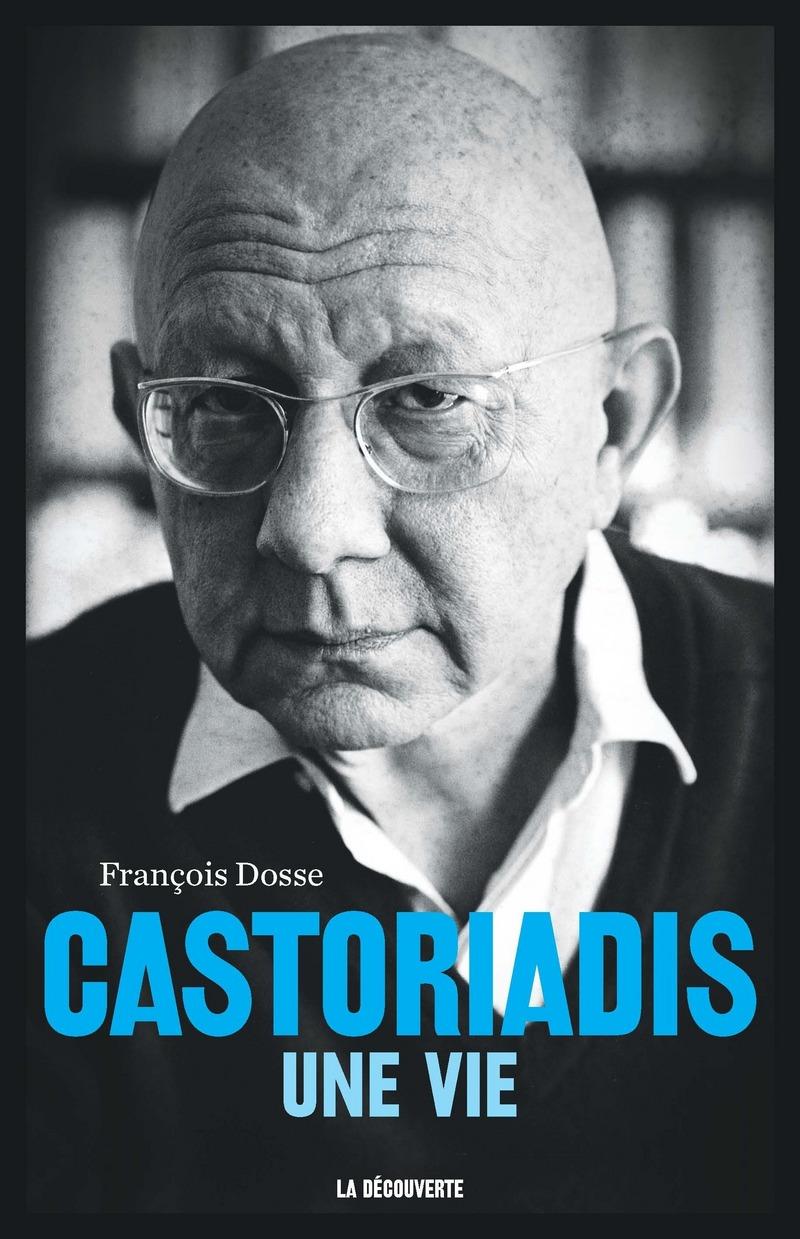 Castoriadis, une vie - Francois DOSSE
