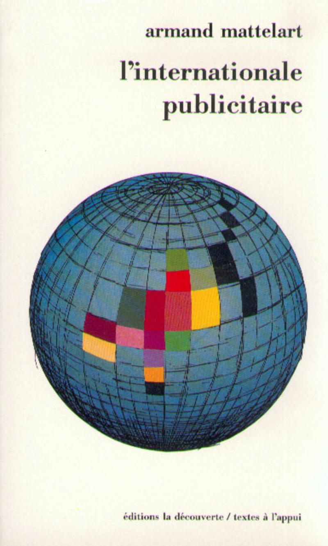 L'internationale publicitaire - Armand MATTELART