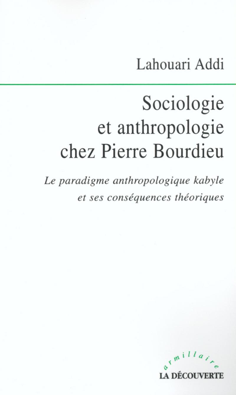 Sociologie et anthropologie chez Pierre Bourdieu - Lahouari ADDI