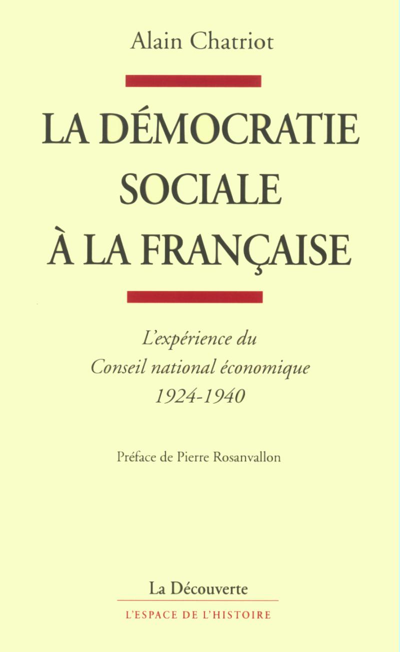 La démocratie sociale à la française - Alain CHATRIOT