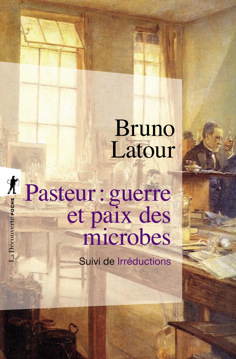 Pasteur : guerre et paix des microbes - Bruno LATOUR